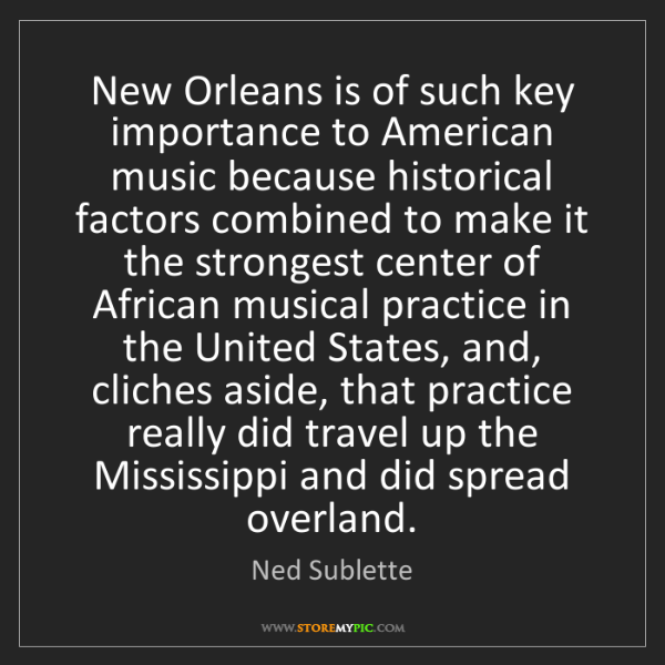 Ned Sublette: New Orleans is of such key importance to American music...
