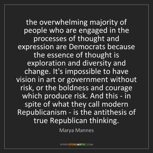 Marya Mannes: the overwhelming majority of people who are engaged in...