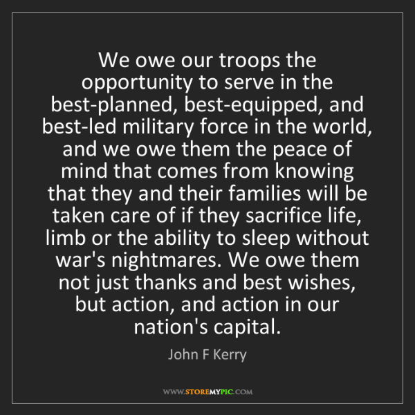 John F Kerry: We owe our troops the opportunity to serve in the best-planned,...