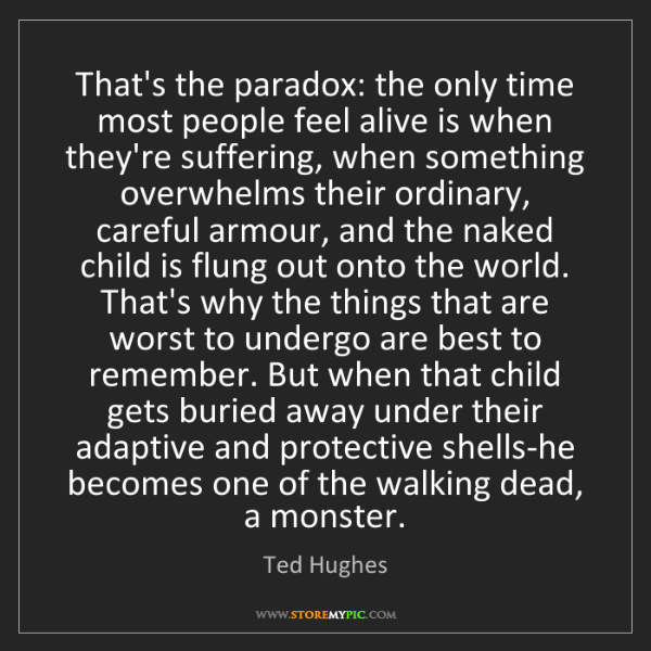 Ted Hughes: That's the paradox: the only time most people feel alive...