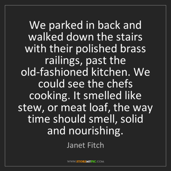 Janet Fitch: We parked in back and walked down the stairs with their...