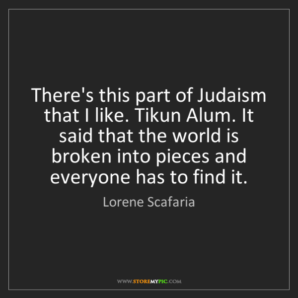Lorene Scafaria: There's this part of Judaism that I like. Tikun Alum....