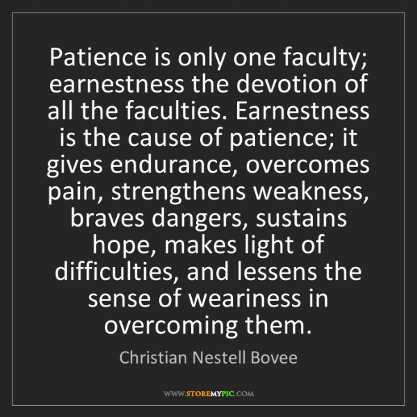 Christian Nestell Bovee: Patience is only one faculty; earnestness the devotion...