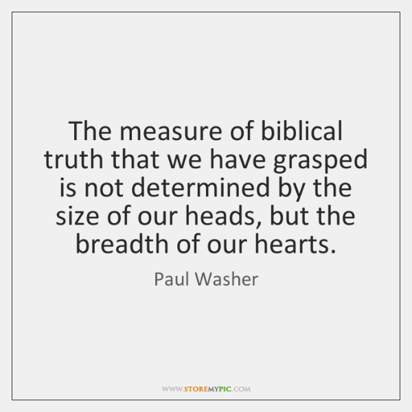 The measure of biblical truth that we have grasped is not determined ...