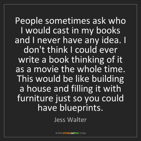 Jess Walter: People sometimes ask who I would cast in my books and...