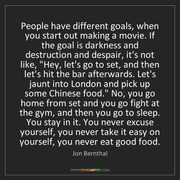 Jon Bernthal: People have different goals, when you start out making...