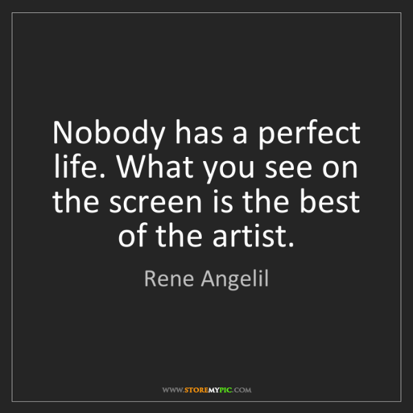 Rene Angelil: Nobody has a perfect life. What you see on the screen...