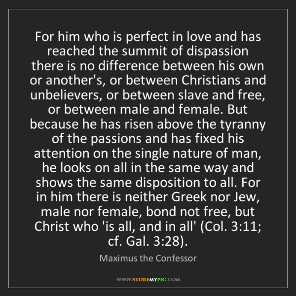 Maximus the Confessor: For him who is perfect in love and has reached the summit...