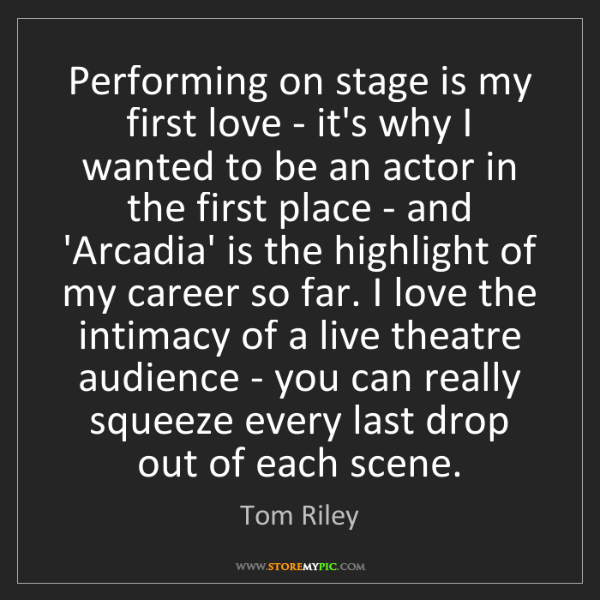 Tom Riley: Performing on stage is my first love - it's why I wanted...