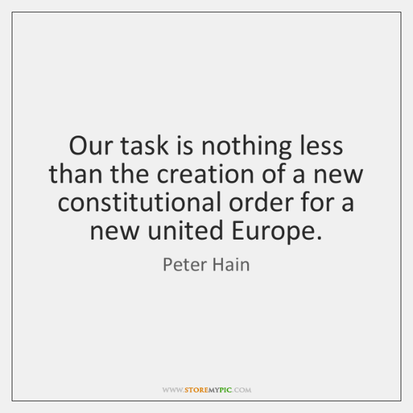 Our task is nothing less than the creation of a new constitutional ...