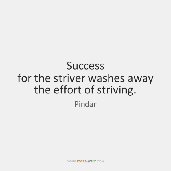 Success   for the striver washes away the effort of striving.