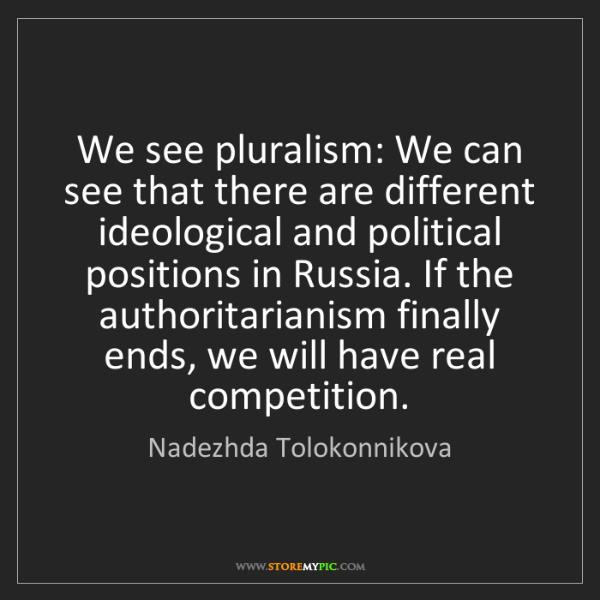 Nadezhda Tolokonnikova: We see pluralism: We can see that there are different...