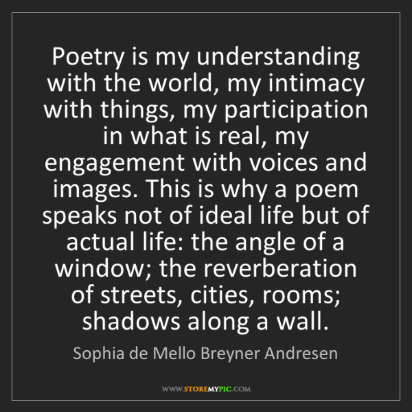 Sophia de Mello Breyner Andresen: Poetry is my understanding with the world, my intimacy...