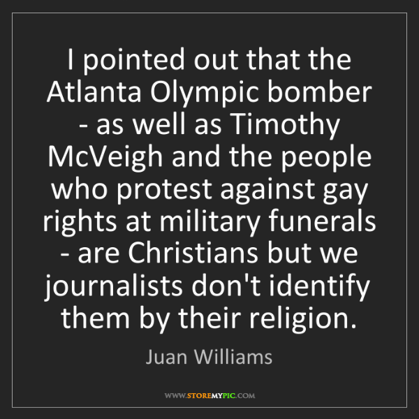 Juan Williams: I pointed out that the Atlanta Olympic bomber - as well...