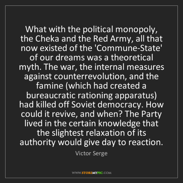 Victor Serge: What with the political monopoly, the Cheka and the Red...