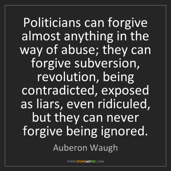 Auberon Waugh: Politicians can forgive almost anything in the way of...