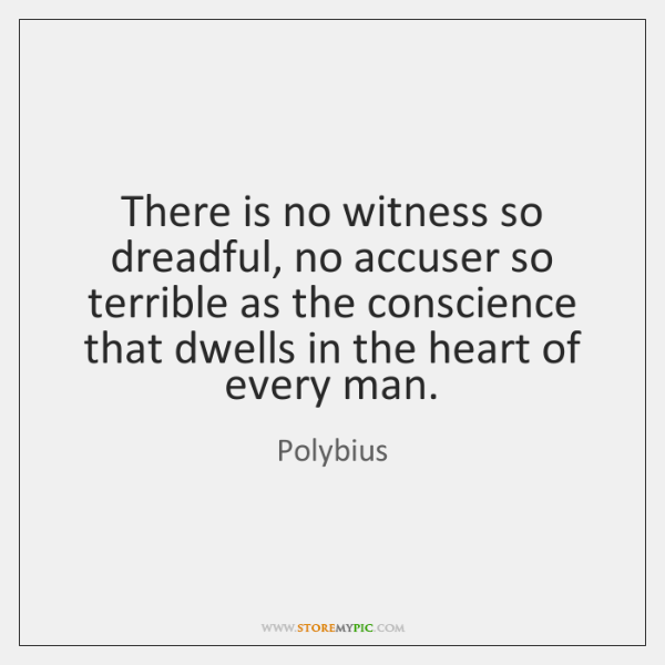 There is no witness so dreadful, no accuser so terrible as the ...