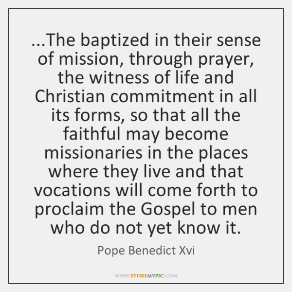 ...The baptized in their sense of mission, through prayer, the witness of ...