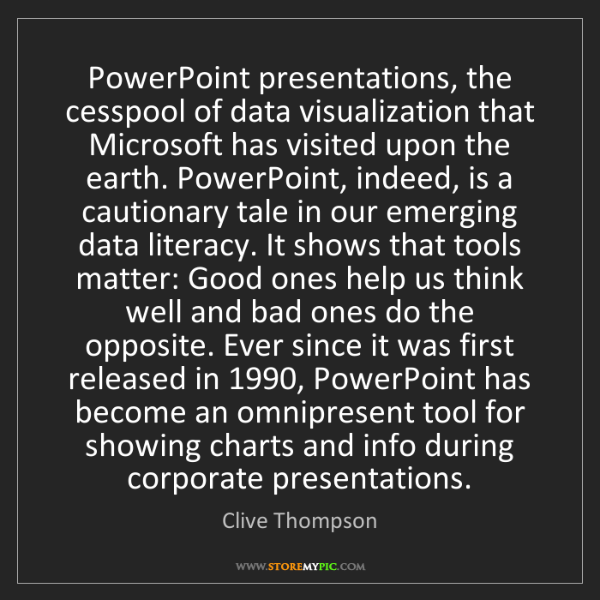 Clive Thompson: PowerPoint presentations, the cesspool of data visualization...