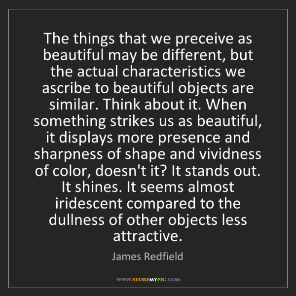 James Redfield: The things that we preceive as beautiful may be different,...