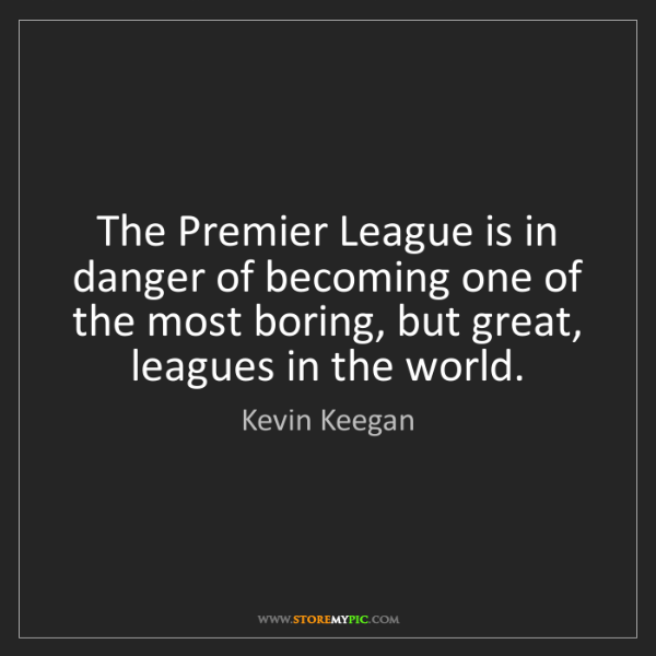 Kevin Keegan: The Premier League is in danger of becoming one of the...