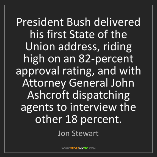 Jon Stewart: President Bush delivered his first State of the Union...