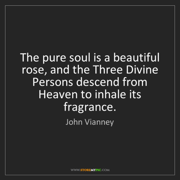 John Vianney: The pure soul is a beautiful rose, and the Three Divine...