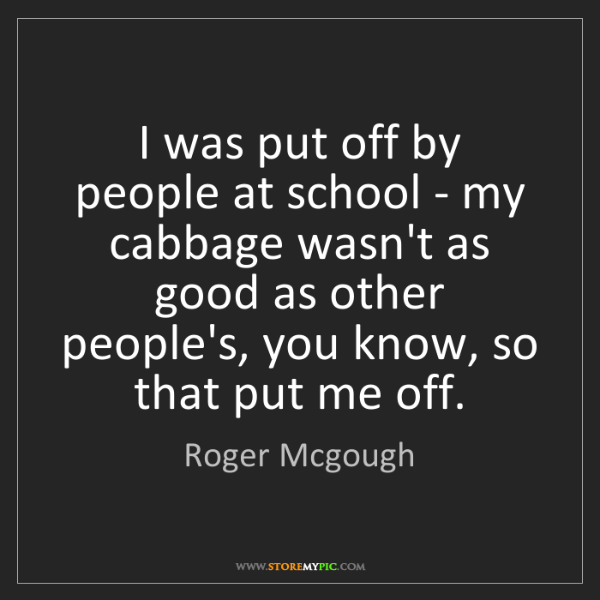 Roger Mcgough: I was put off by people at school - my cabbage wasn't...