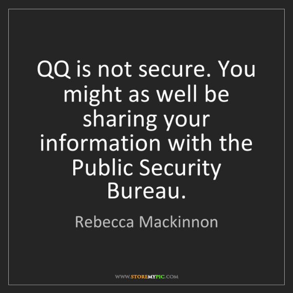 Rebecca Mackinnon: QQ is not secure. You might as well be sharing your information...