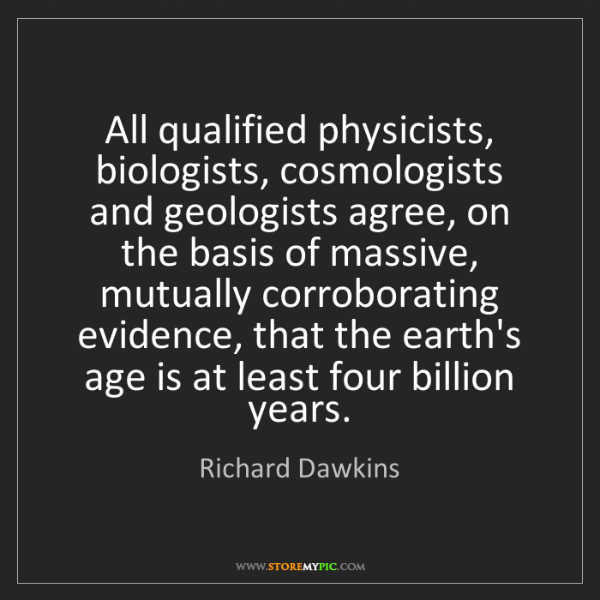 Richard Dawkins: All qualified physicists, biologists, cosmologists and...