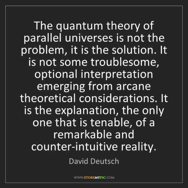 David Deutsch: The quantum theory of parallel universes is not the problem,...