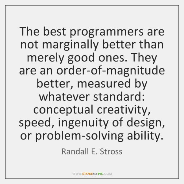 The best programmers are not marginally better than merely good ones. They ...