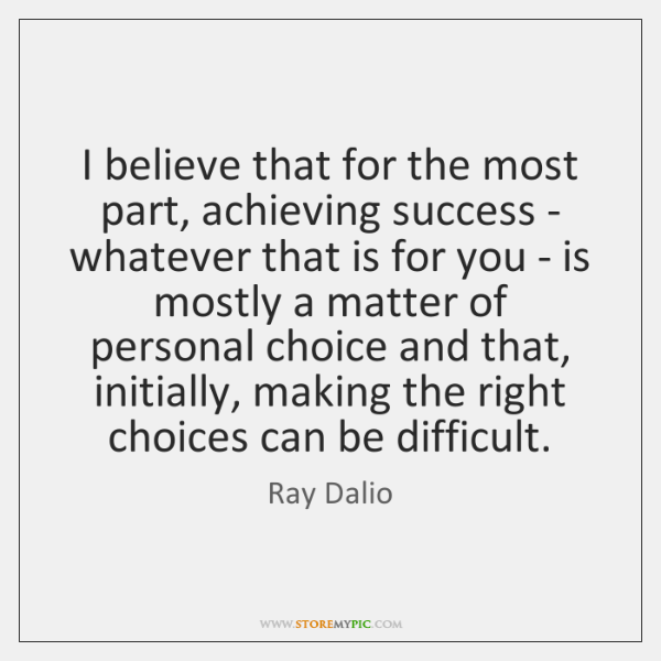 I believe that for the most part, achieving success - whatever that ...