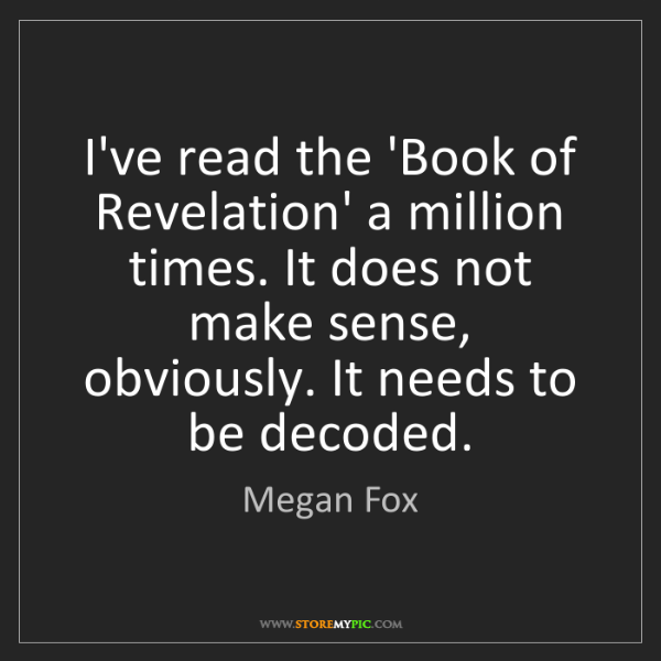 Megan Fox: I've read the 'Book of Revelation' a million times. It...