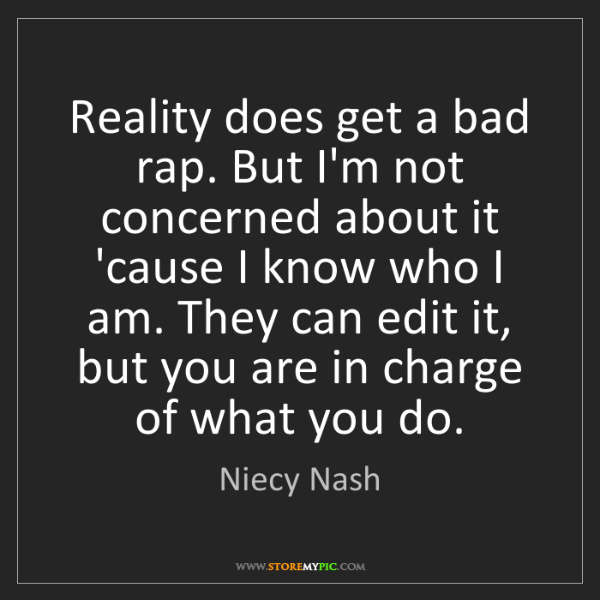 Niecy Nash: Reality does get a bad rap. But I'm not concerned about...