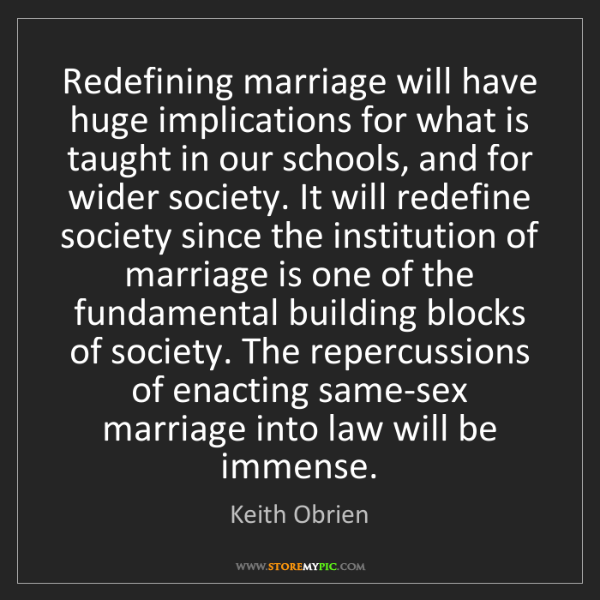 Keith Obrien: Redefining marriage will have huge implications for what...