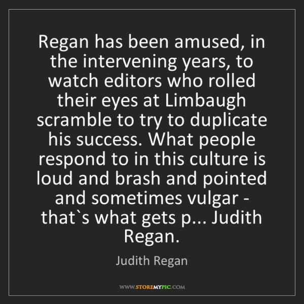 Judith Regan: Regan has been amused, in the intervening years, to watch...