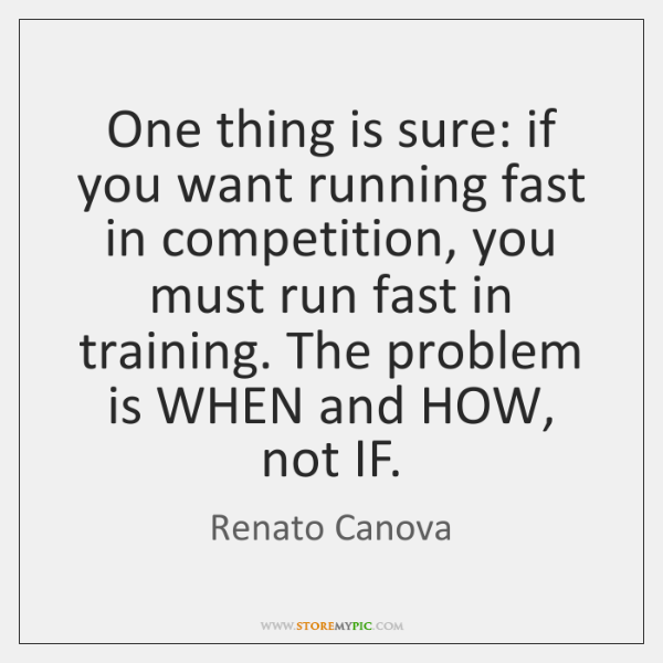 One thing is sure: if you want running fast in competition, you ...
