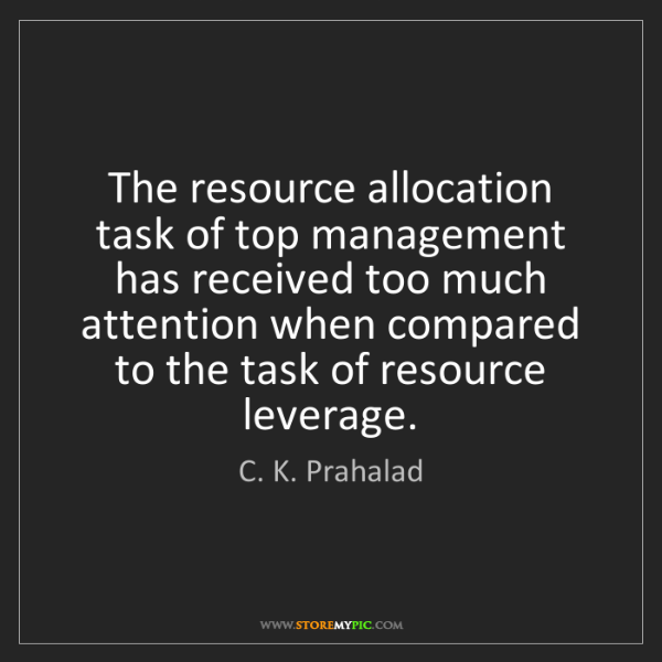 C. K. Prahalad: The resource allocation task of top management has received...