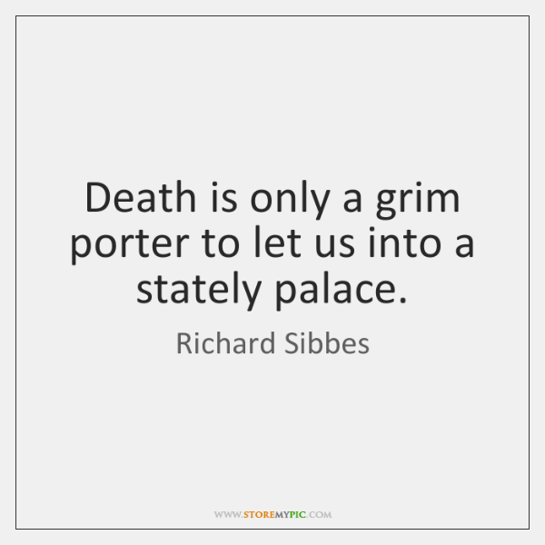 Death is only a grim porter to let us into a stately ...