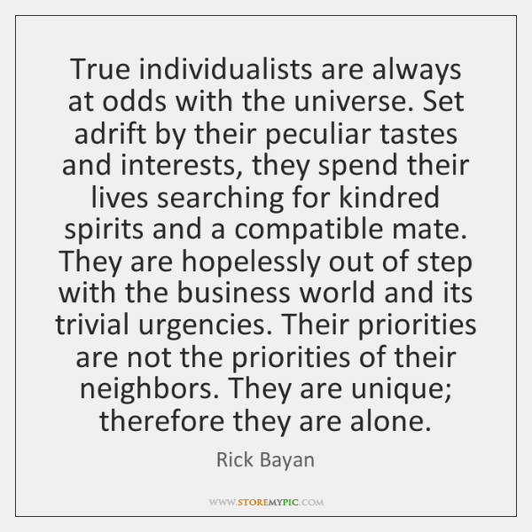 True individualists are always at odds with the universe. Set adrift by ...