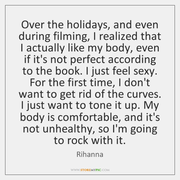 Over the holidays, and even during filming, I realized that I actually ...
