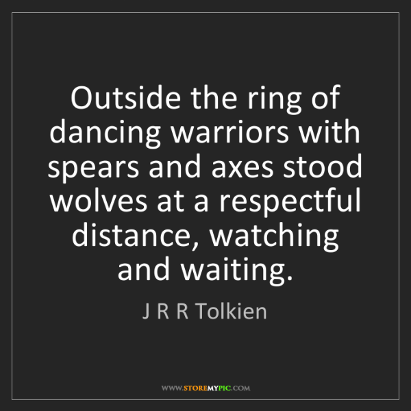 J R R Tolkien: Outside the ring of dancing warriors with spears and...