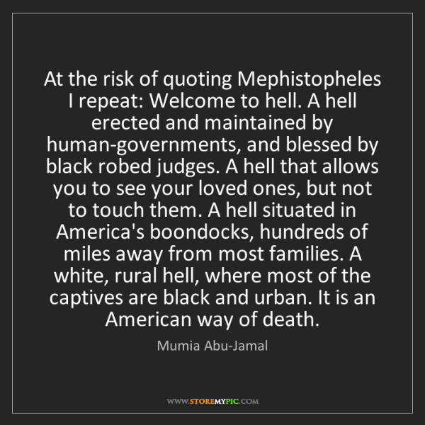 Mumia Abu-Jamal: At the risk of quoting Mephistopheles I repeat: Welcome...