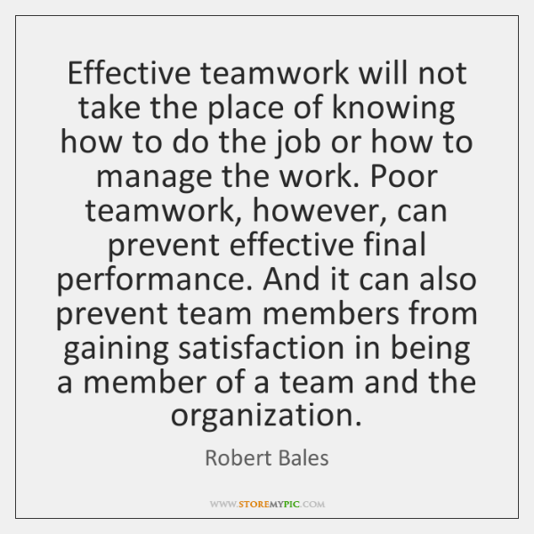 Effective teamwork will not take the place of knowing how to do ...