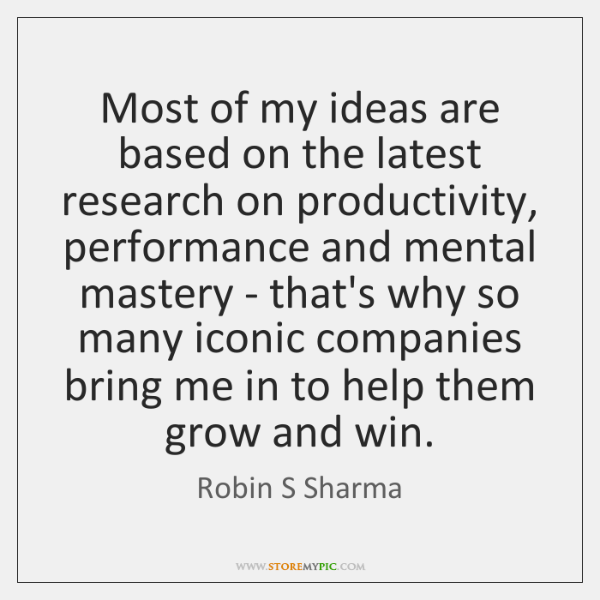 Most of my ideas are based on the latest research on productivity, ...