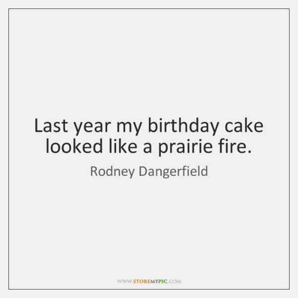 Last year my birthday cake looked like a prairie fire.