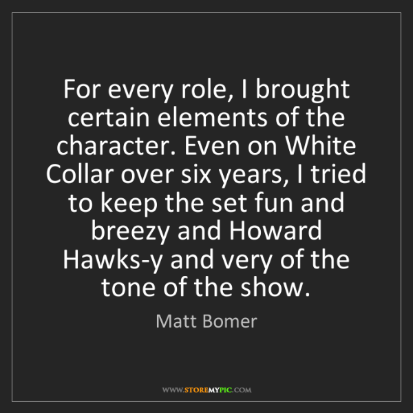 Matt Bomer: For every role, I brought certain elements of the character....