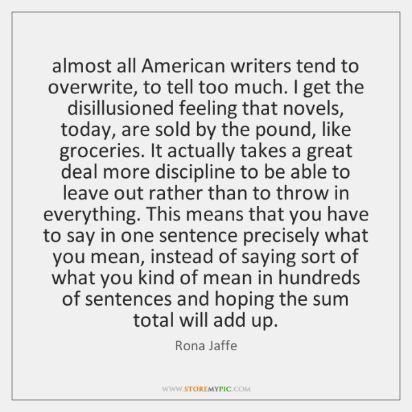 almost all American writers tend to overwrite, to tell too much. I ...