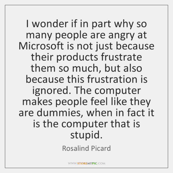 I wonder if in part why so many people are angry at ...
